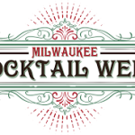 Milwaukee Cocktail Week Kick-Off – Drink Up and Eat Lots!
